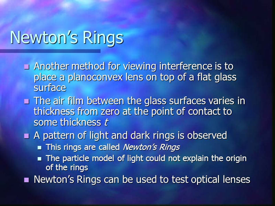 Newton's Rings Another method for viewing interference is to place a planoconvex lens on top of a flat glass surface.