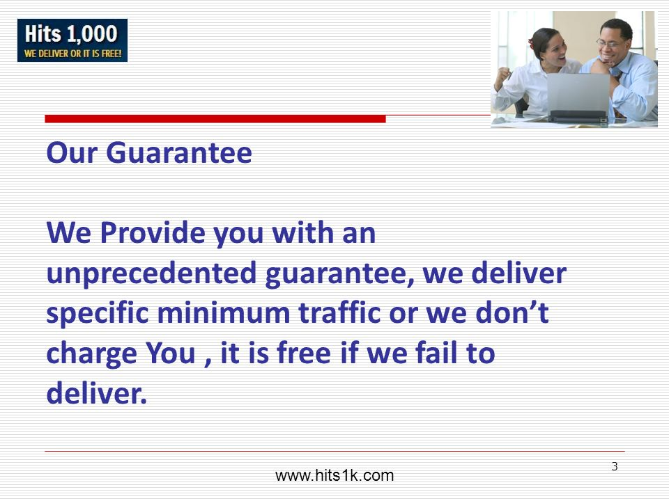 www.hits1k.com Our Guarantee.