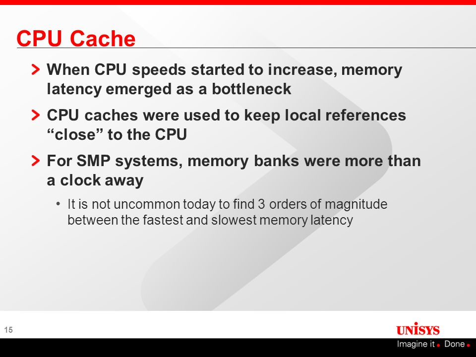 CPU Cache When CPU speeds started to increase, memory latency emerged as a bottleneck.