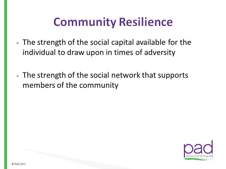 Community Resilience The strength of the social capital available for the individual to draw upon in times of adversity.