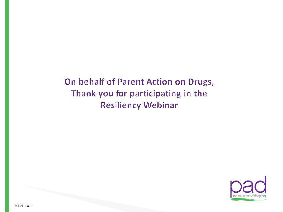 On behalf of Parent Action on Drugs, Thank you for participating in the Resiliency Webinar