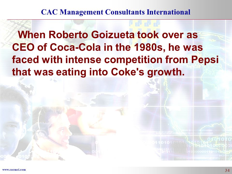 When Roberto Goizueta took over as CEO of Coca-Cola in the 1980s, he was faced with intense competition from Pepsi that was eating into Coke s growth.