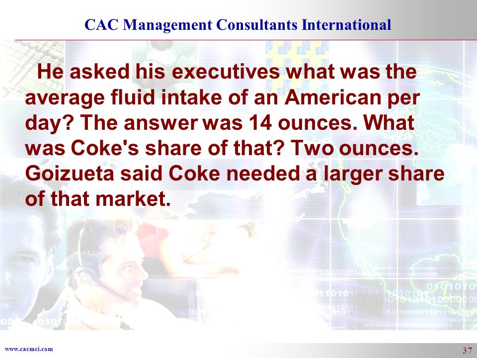 He asked his executives what was the average fluid intake of an American per day.