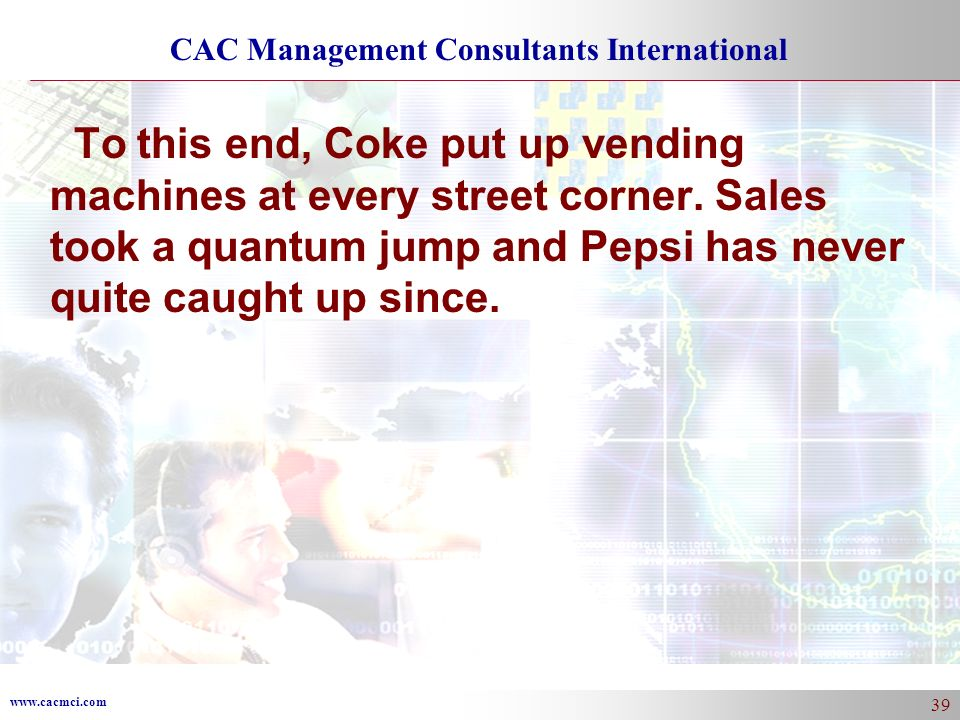 To this end, Coke put up vending machines at every street corner