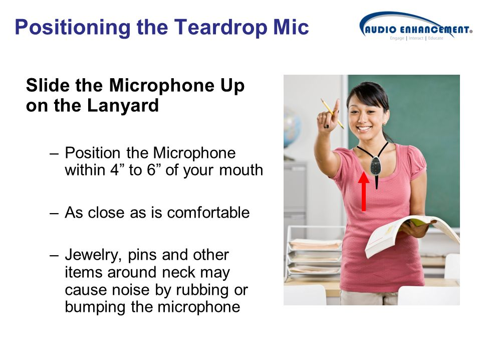 Positioning the Teardrop Mic