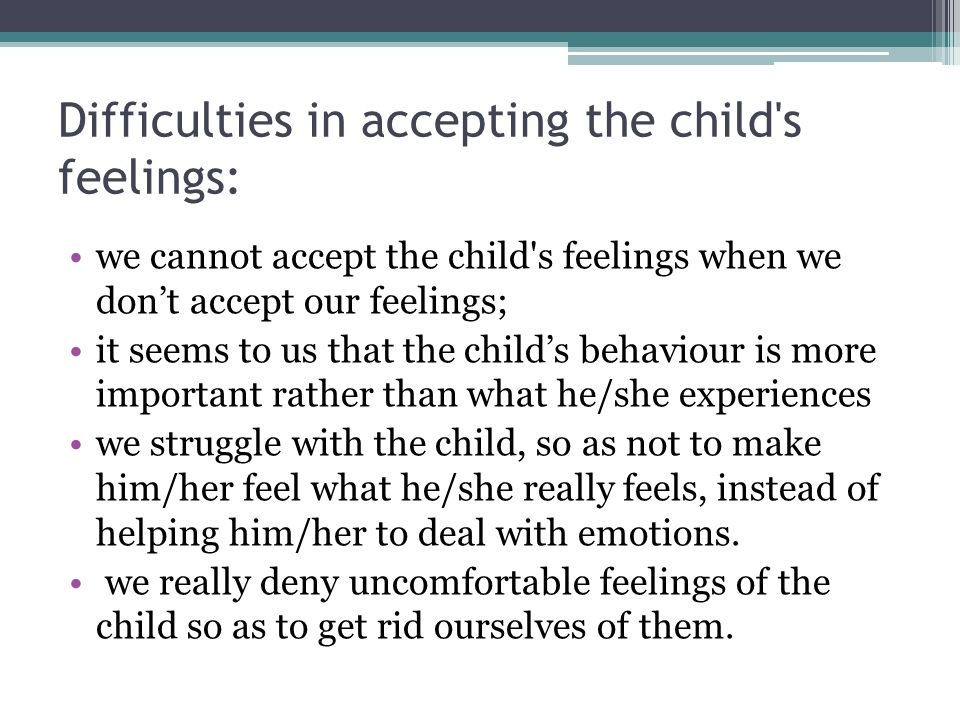 Difficulties in accepting the child s feelings: