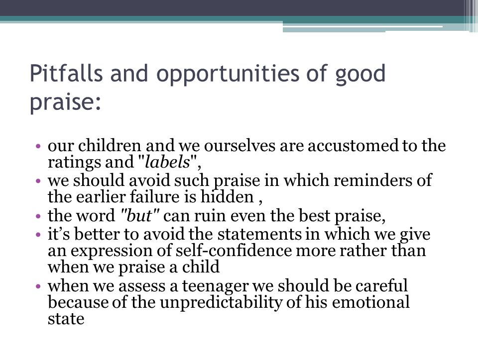 Pitfalls and opportunities of good praise: