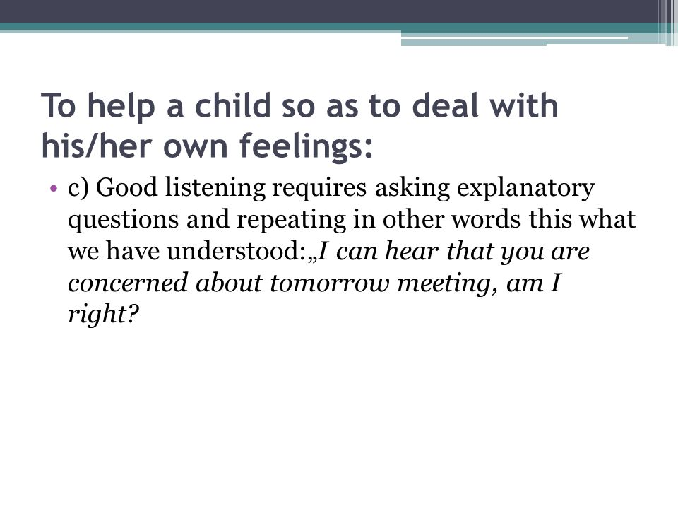 To help a child so as to deal with his/her own feelings: