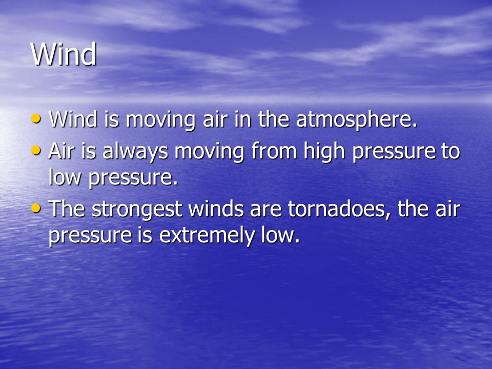 Wind Wind is moving air in the atmosphere.