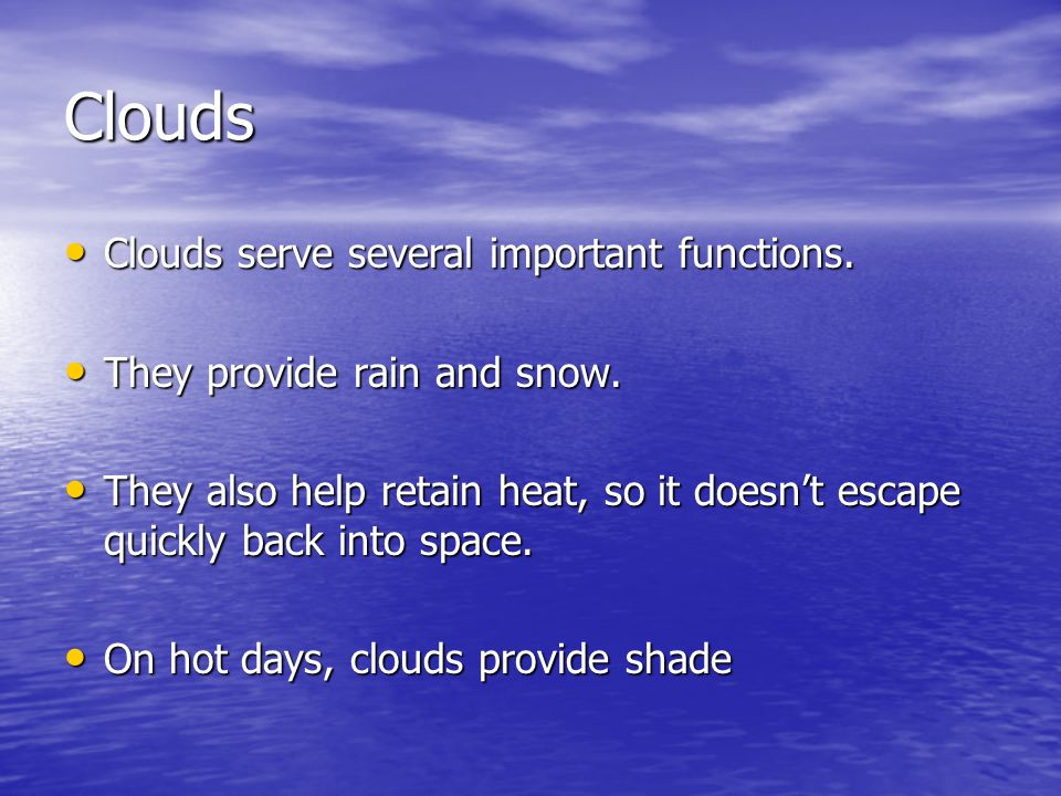 Clouds Clouds serve several important functions.