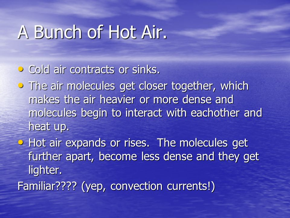 A Bunch of Hot Air. Cold air contracts or sinks.