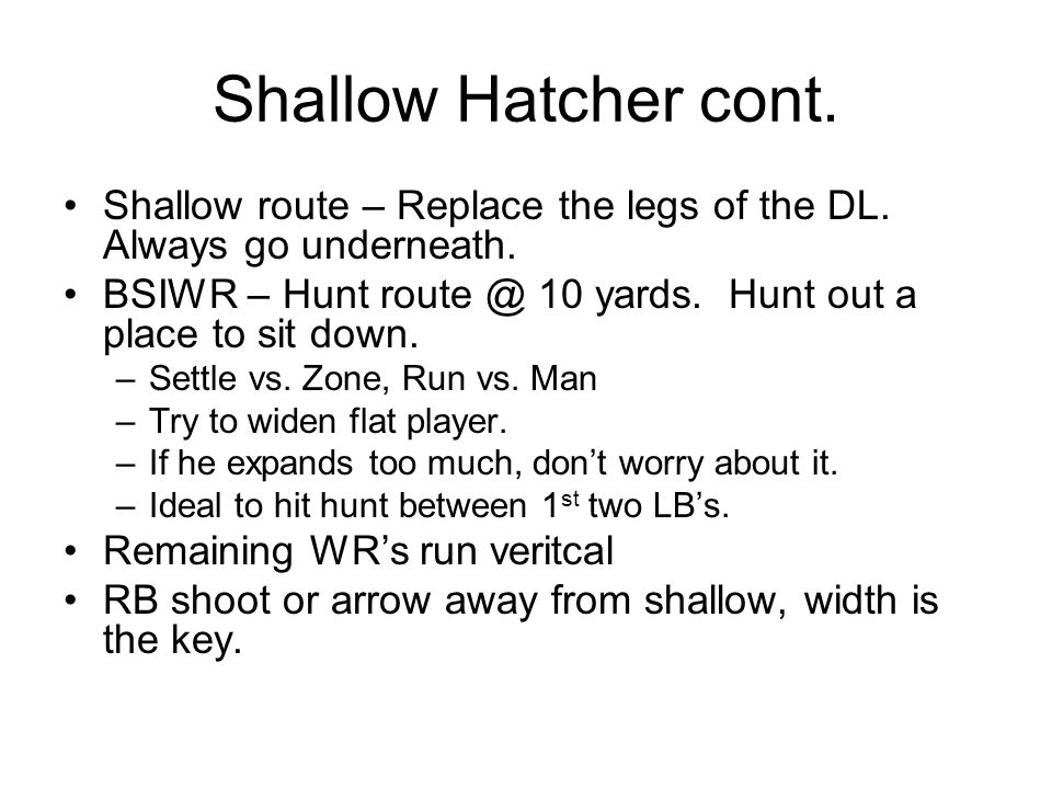 Shallow Hatcher cont. Shallow route – Replace the legs of the DL. Always go underneath.