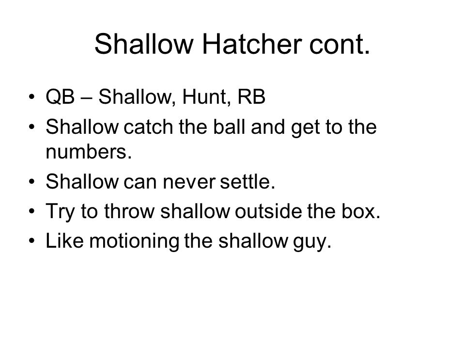 Shallow Hatcher cont. QB – Shallow, Hunt, RB