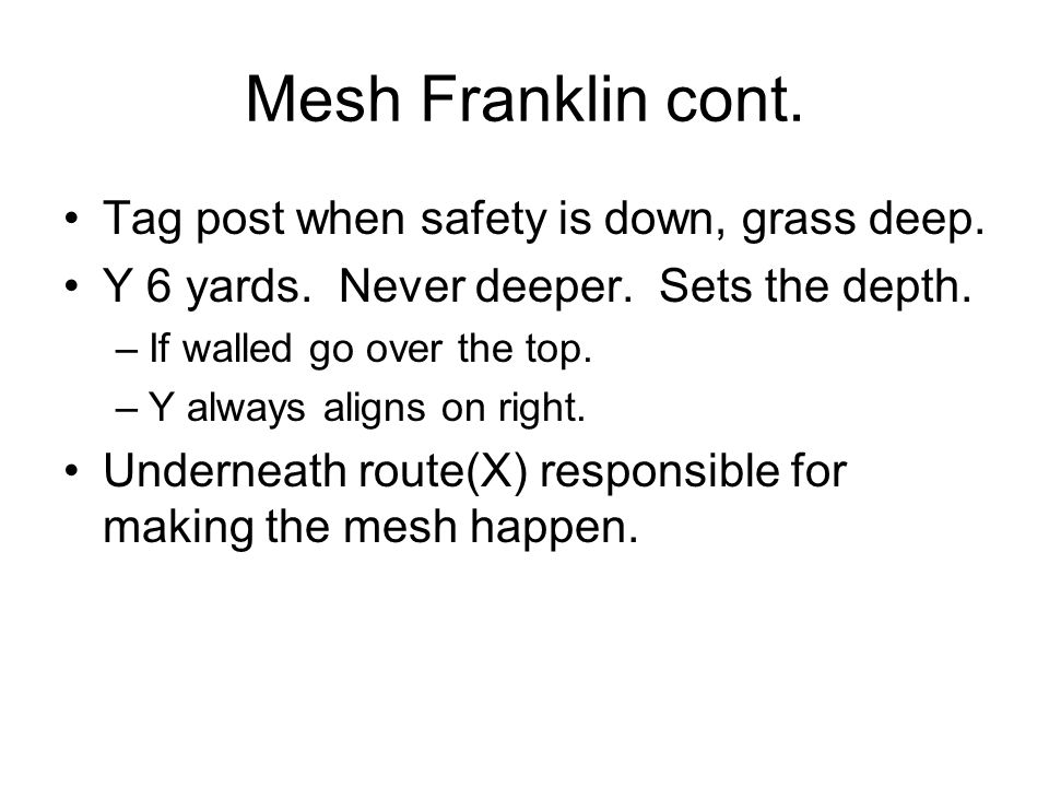 Mesh Franklin cont. Tag post when safety is down, grass deep.