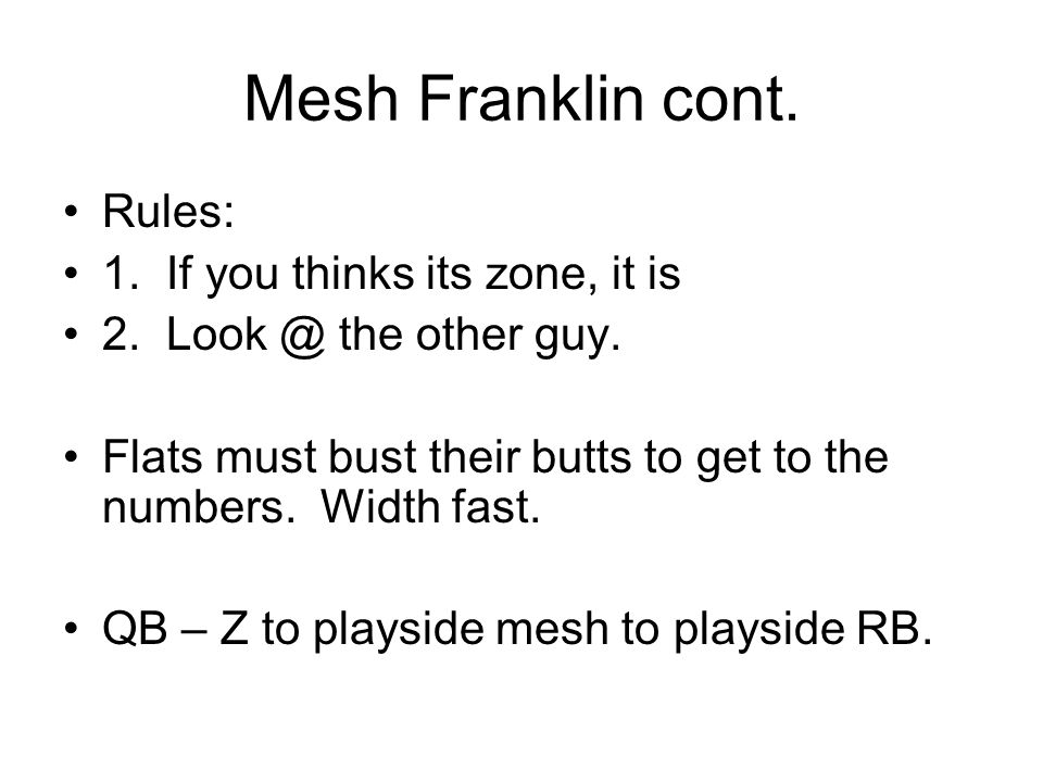 Mesh Franklin cont. Rules: 1. If you thinks its zone, it is