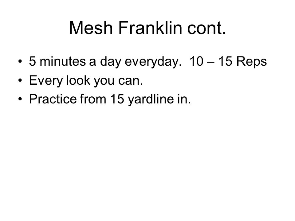 Mesh Franklin cont. 5 minutes a day everyday. 10 – 15 Reps