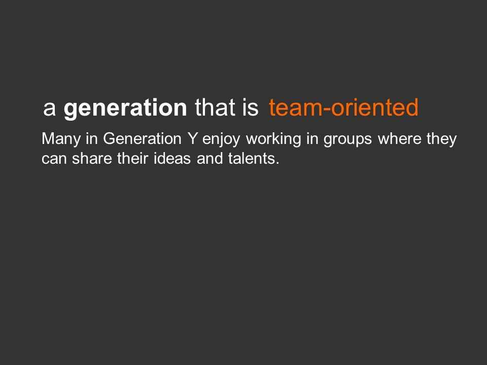 a generation that is team-oriented