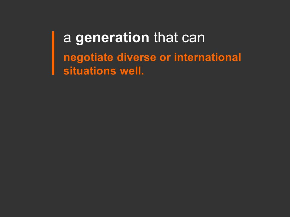a generation that can negotiate diverse or international situations well.