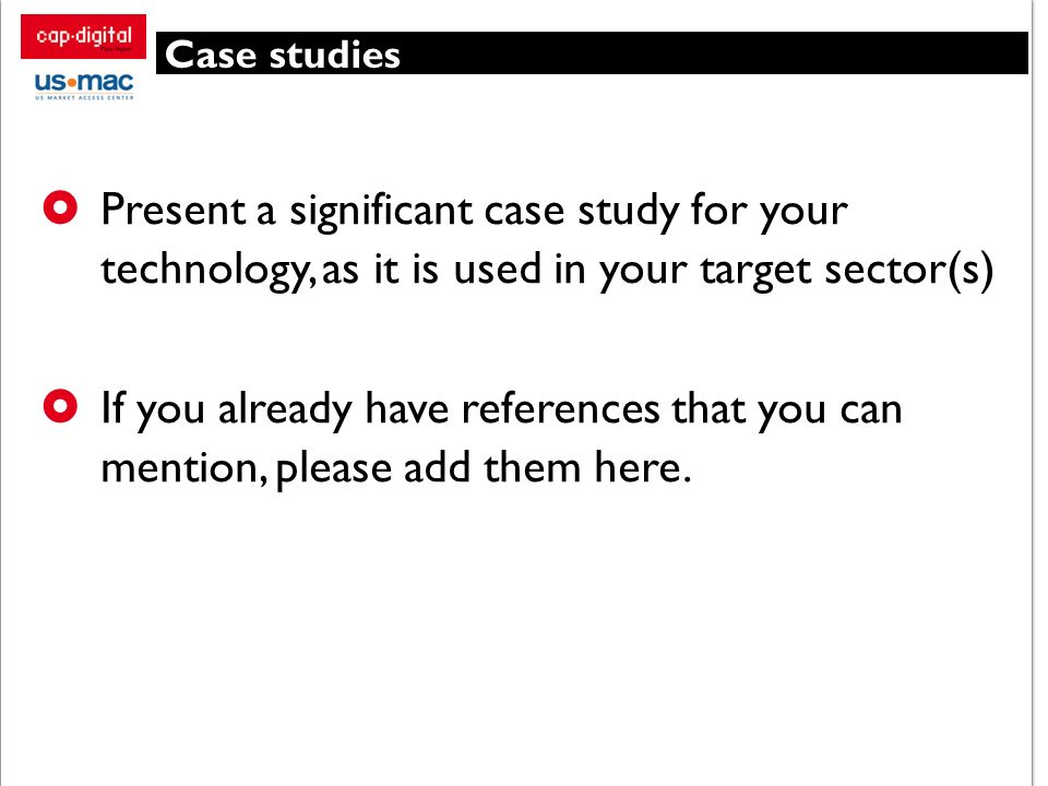 Case studiesPresent a significant case study for your technology, as it is used in your target sector(s)