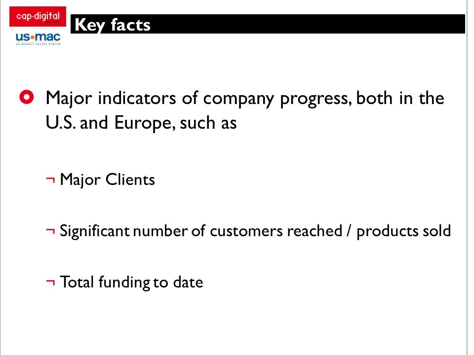 Key facts Major indicators of company progress, both in the U.S. and Europe, such as. Major Clients.