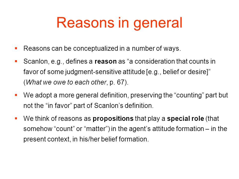 Reasons in general Reasons can be conceptualized in a number of ways.