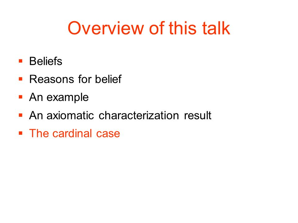 Overview of this talk Beliefs Reasons for belief An example