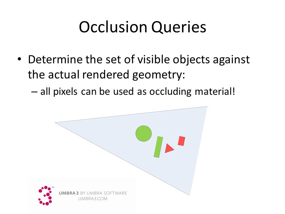 3/25/2017 9:14 AM Occlusion Queries. Determine the set of visible objects against the actual rendered geometry: