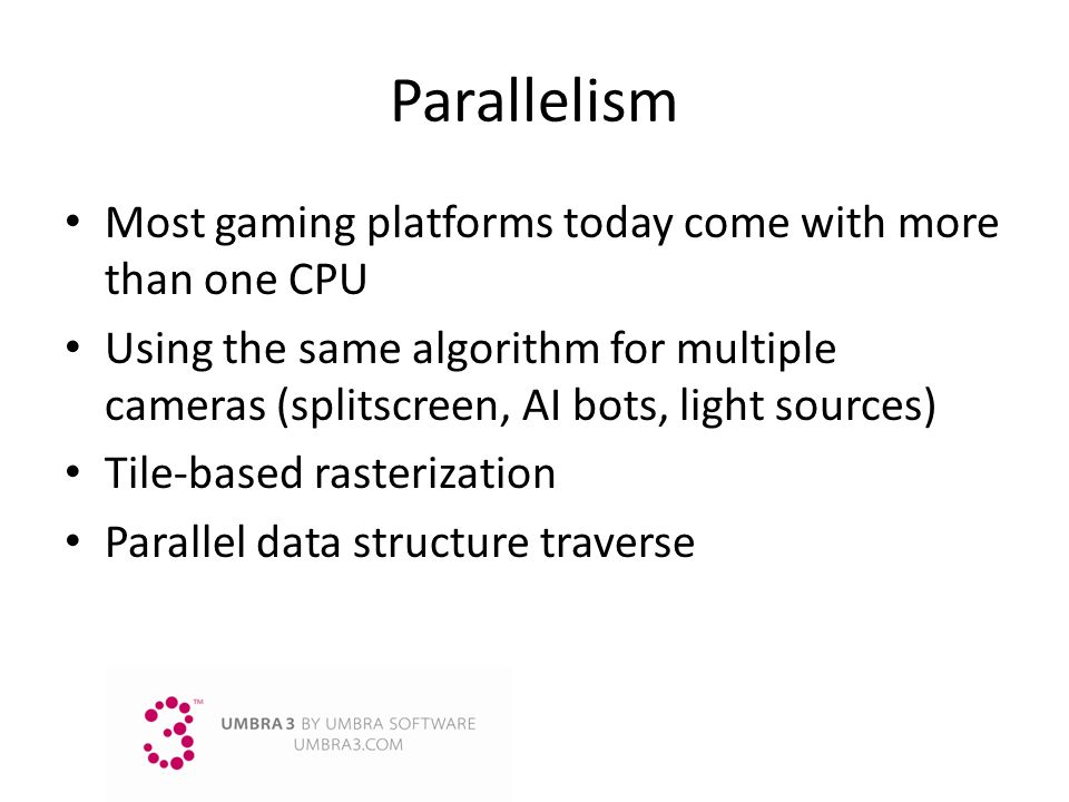Parallelism Most gaming platforms today come with more than one CPU