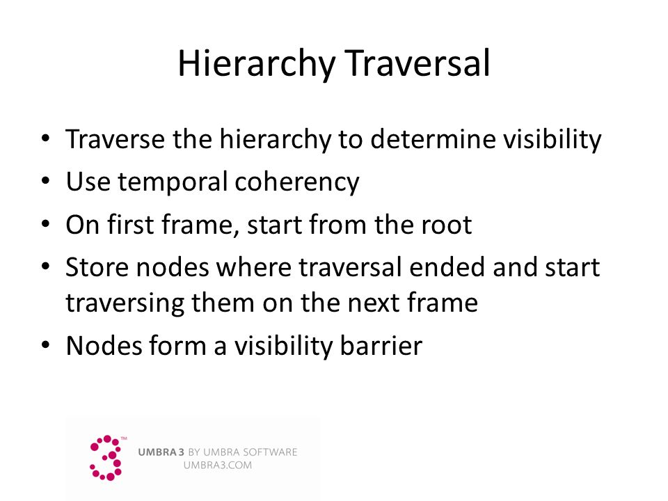 Hierarchy Traversal Traverse the hierarchy to determine visibility