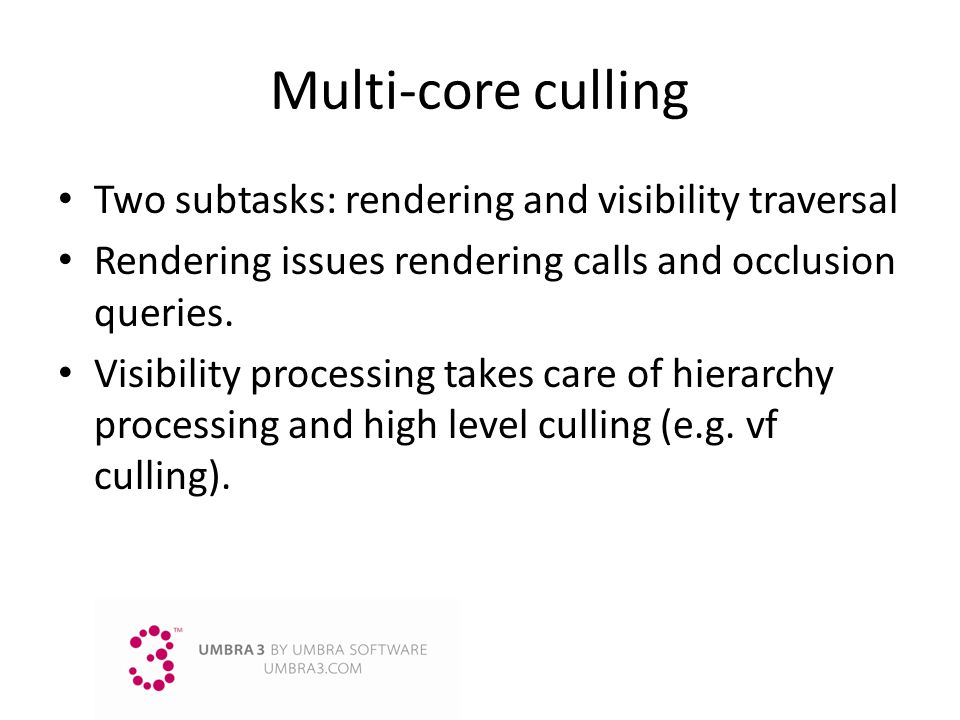 Multi-core culling Two subtasks: rendering and visibility traversal