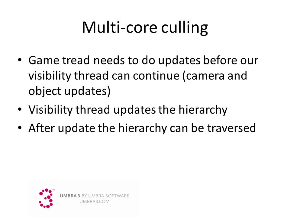Multi-core culling Game tread needs to do updates before our visibility thread can continue (camera and object updates)
