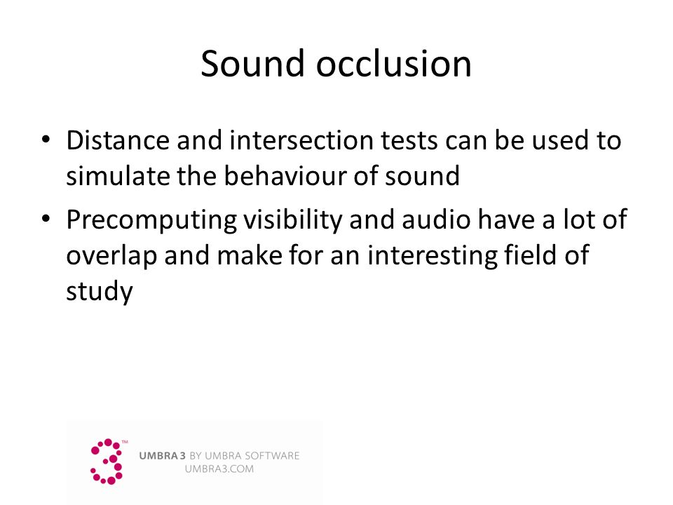 Sound occlusion Distance and intersection tests can be used to simulate the behaviour of sound.