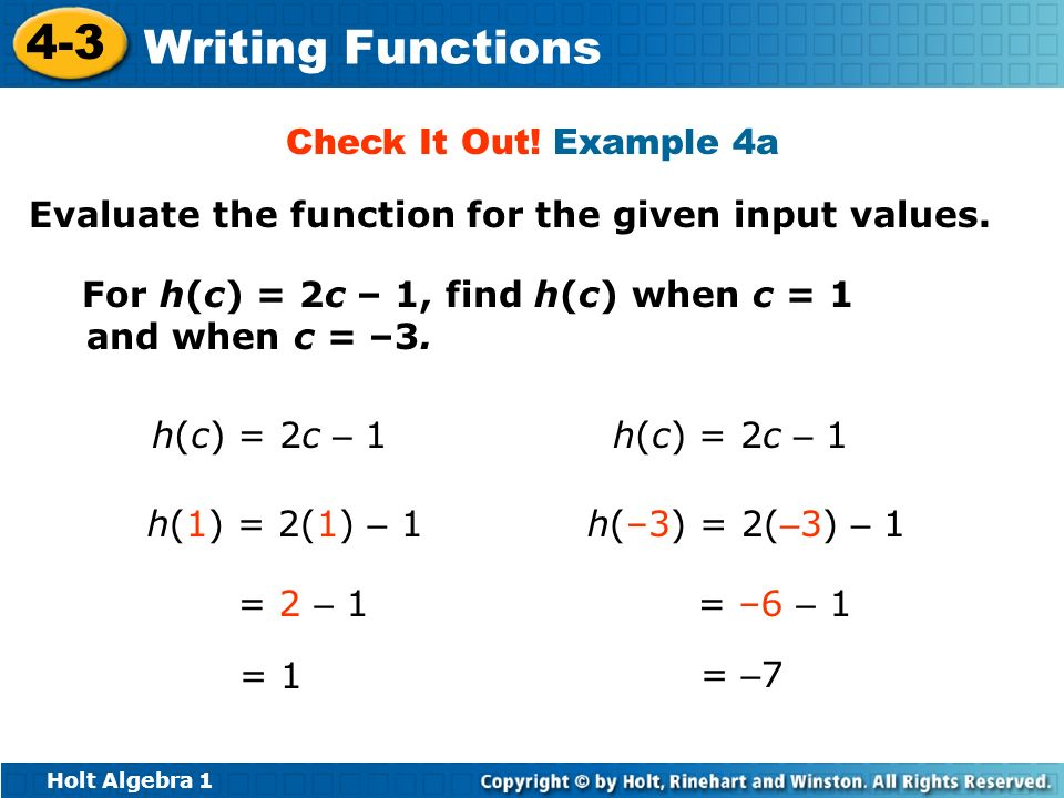 Check It Out! Example 4aEvaluate the function for the given input values. For h(c) = 2c – 1, find h(c) when c = 1 and when c = –3.