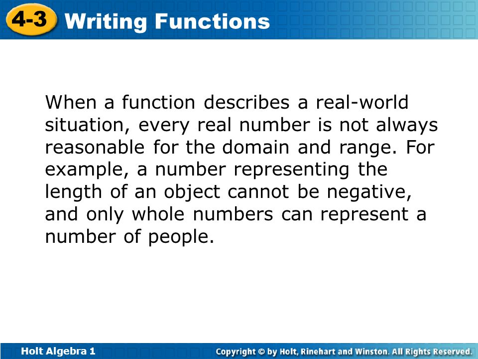 When a function describes a real-world situation, every real number is not always reasonable for the domain and range.