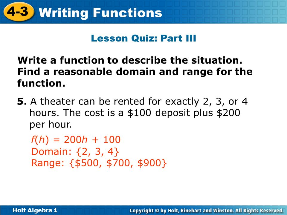 Lesson Quiz: Part IIIWrite a function to describe the situation. Find a reasonable domain and range for the function.