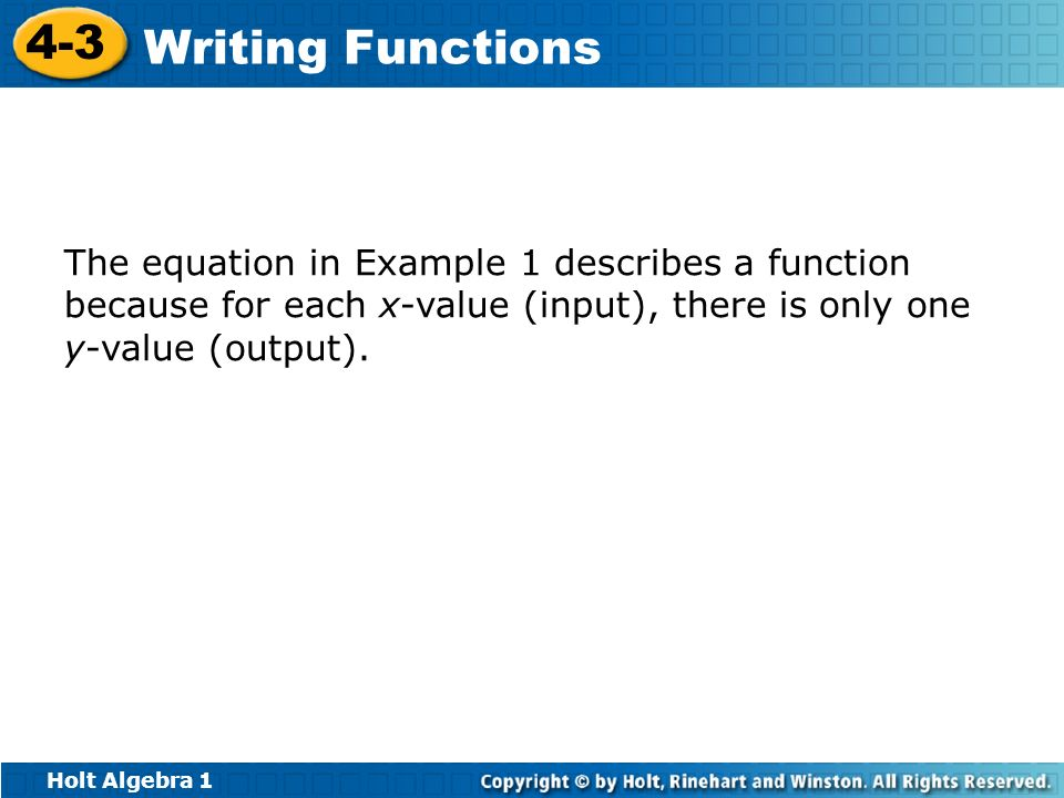 The equation in Example 1 describes a function because for each x-value (input), there is only one y-value (output).