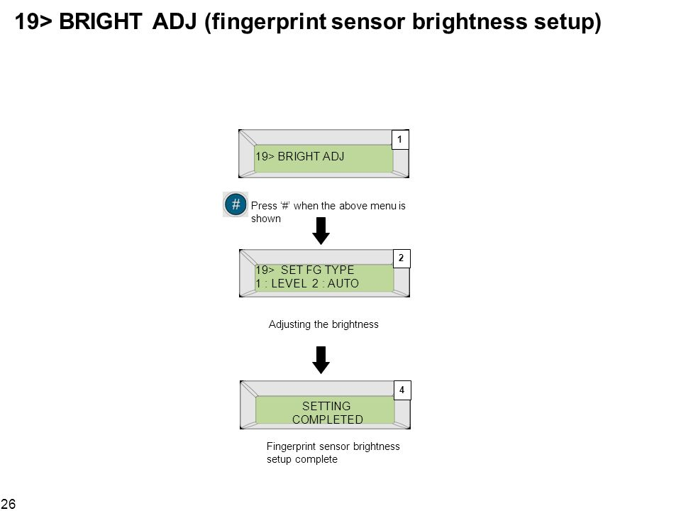 19> BRIGHT ADJ (fingerprint sensor brightness setup)