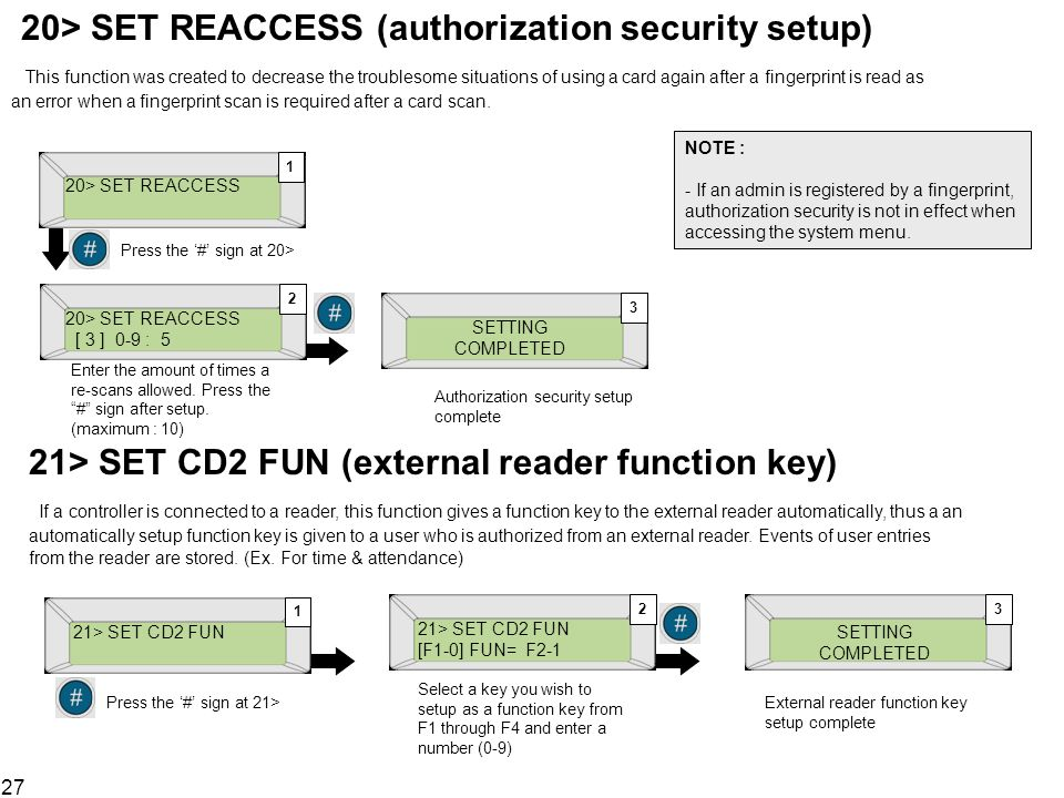 20> SET REACCESS (authorization security setup) This function was created to decrease the troublesome situations of using a card again after a fingerprint is read as an error when a fingerprint scan is required after a card scan.