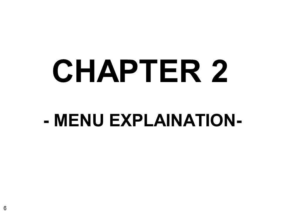 CHAPTER 2 - MENU EXPLAINATION-