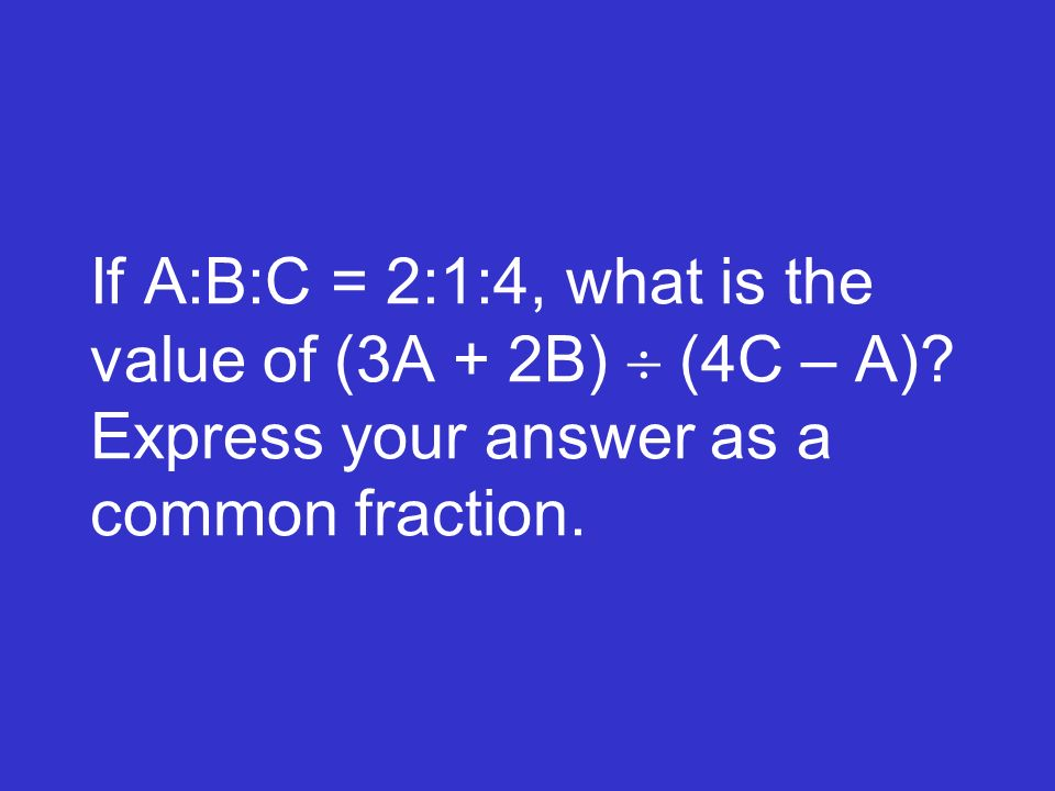 If A:B:C = 2:1:4, what is the value of (3A + 2B)  (4C – A)