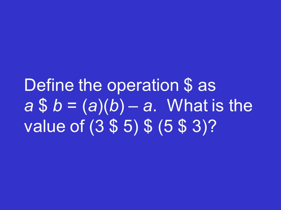 Define the operation $ as a $ b = (a)(b) – a
