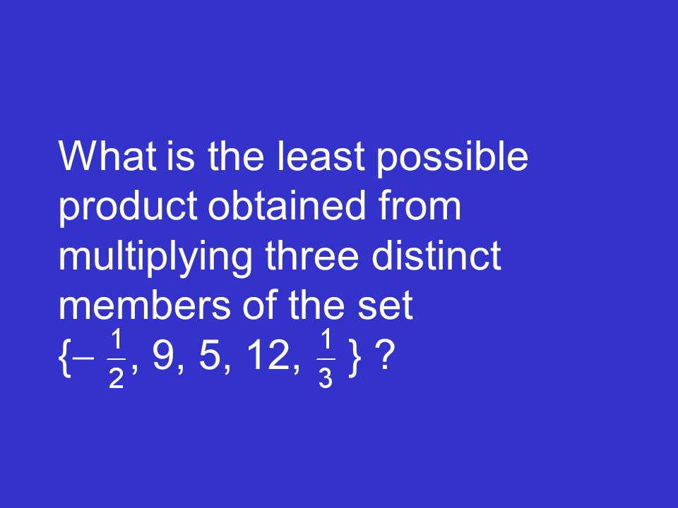 What is the least possible product obtained from multiplying three distinct members of the set {- , 9, 5, 12, }