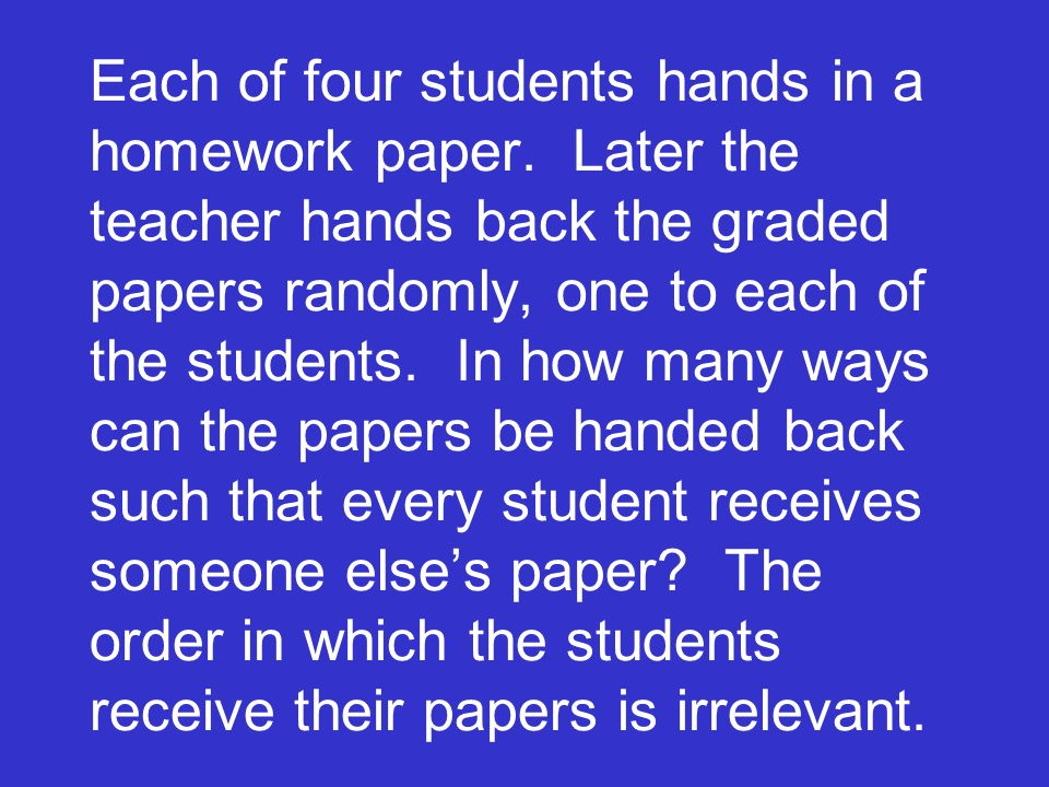 Each of four students hands in a homework paper