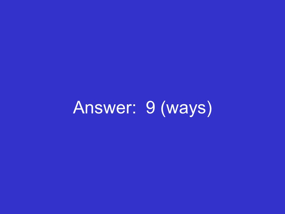Answer: 9 (ways)