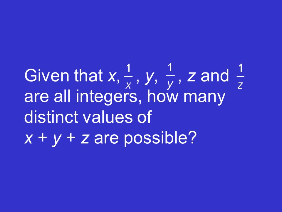 Given that x, , y, , z and are all integers, how many distinct values of x + y + z are possible