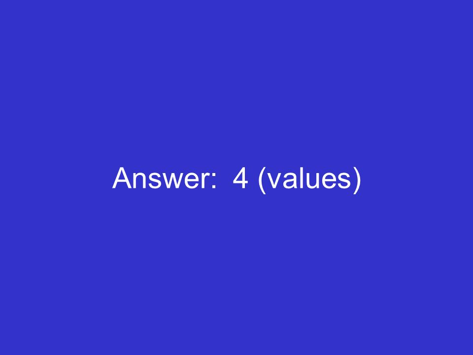 Answer: 4 (values)