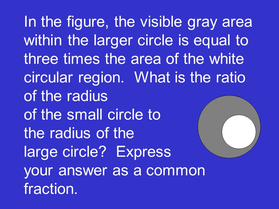 In the figure, the visible gray area within the larger circle is equal to three times the area of the white circular region.