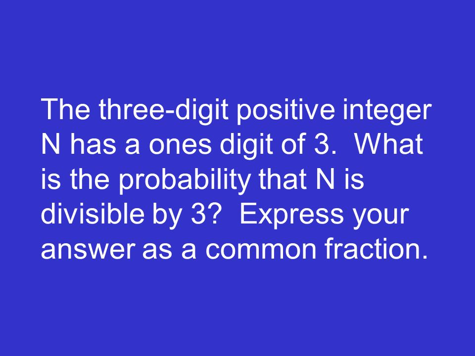The three-digit positive integer N has a ones digit of 3