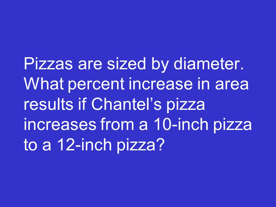 Pizzas are sized by diameter