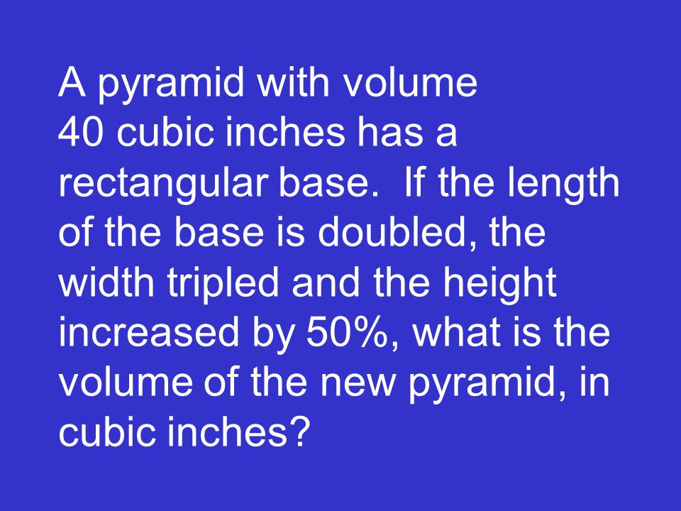 A pyramid with volume 40 cubic inches has a rectangular base
